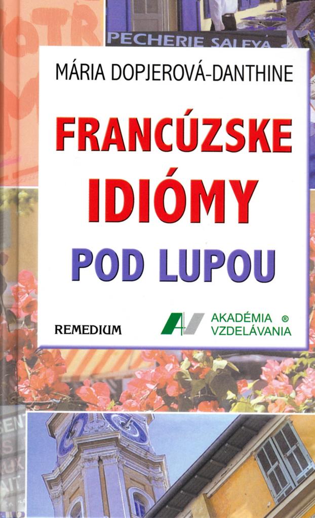REMEDIUM Francúzske idiomy pod lupou - Mária Dopjerová-Danthine