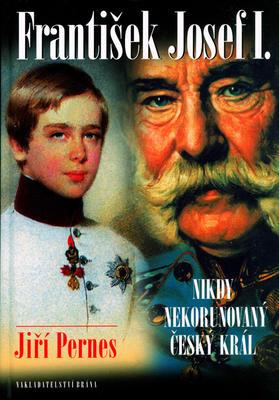 Obrázok František Josef I. Nikdy nekorunovaný český král