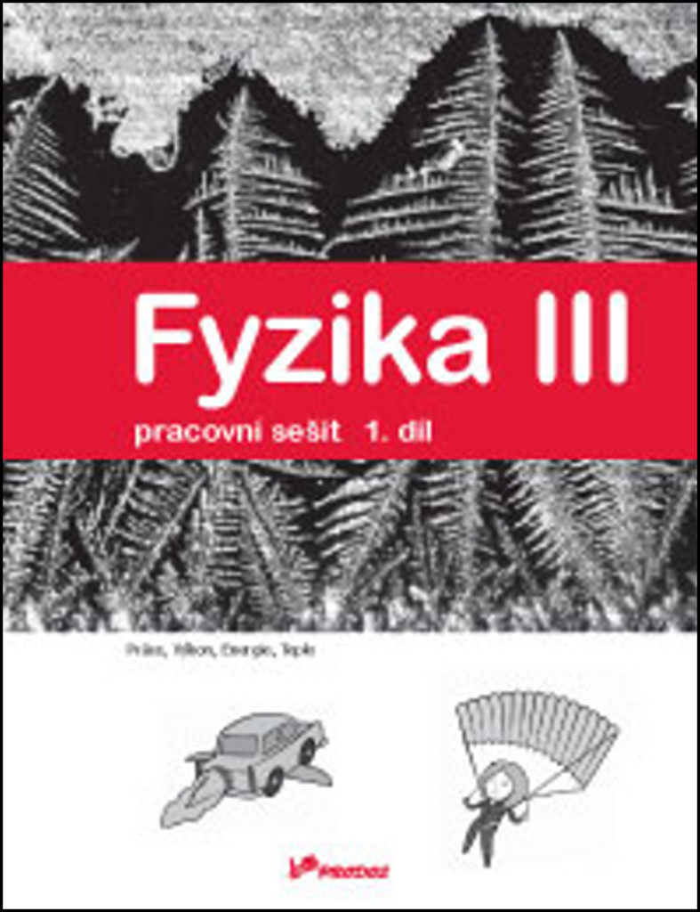 Fyzika III Pracovní sešit 1. díl - Mgr. Lukáš Richterek Ph.D., RNDr. Renata Holubová CSc., RNDr. Roman Kubínek CSc.