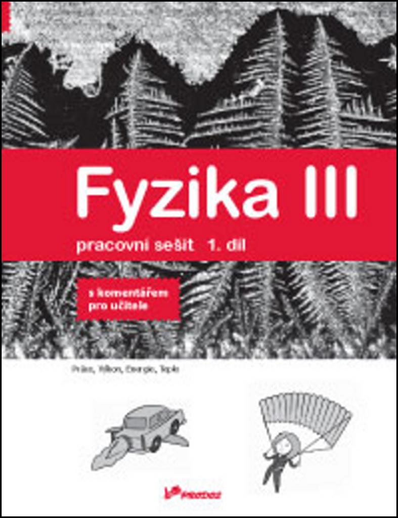 Fyzika III Pracovní sešit 1. díl - RNDr. Roman Kubínek CSc., RNDr. Renata Holubová CSc., Mgr. Lukáš Richterek Ph.D.