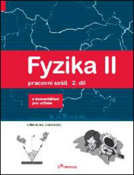 Fyzika II Pracovní sešit 2. díl - RNDr. Renata Holubová CSc., RNDr. Roman Kubínek CSc., doc. Mgr. Pavel Banáš Ph.D.