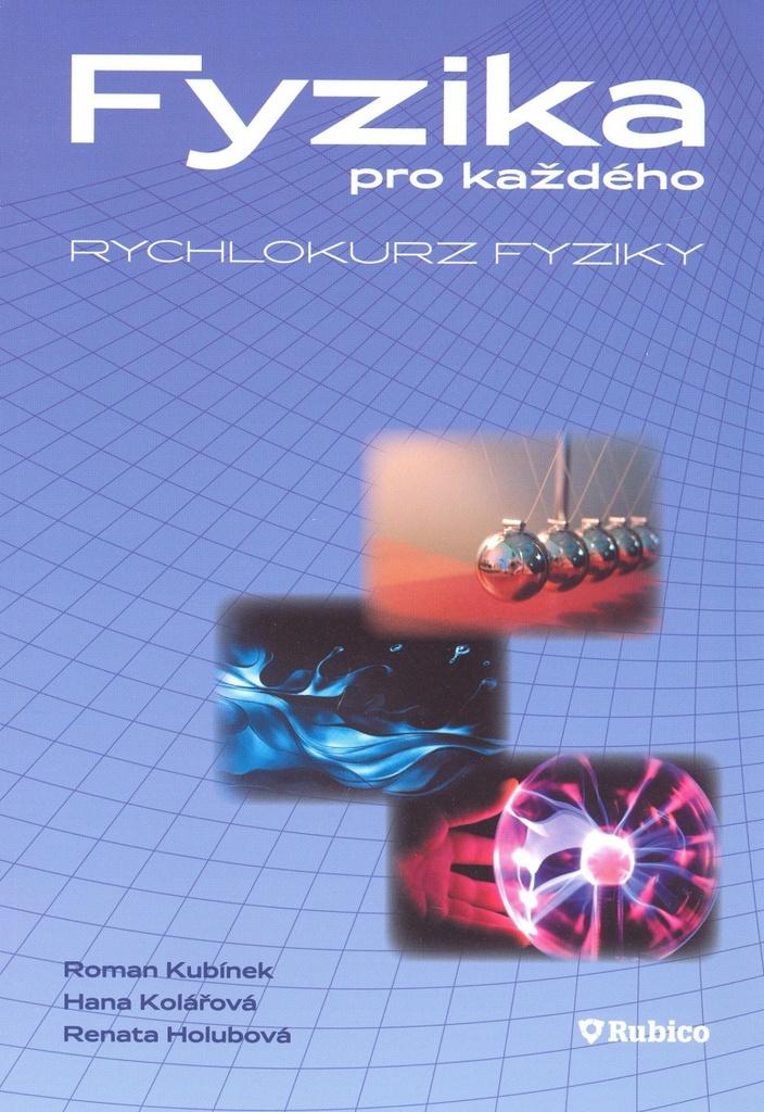 Fyzika pro každého - RNDr. Roman Kubínek CSc., RNDr. Renata Holubová CSc., Hana Kolářová