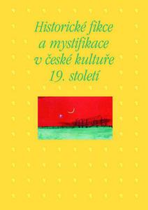 Obrázok Historické fikce a mystifikace v české kultuře 19. století