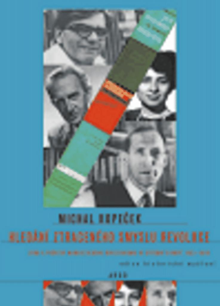 Hledání ztraceného smyslu revoluce - Michal Kopeček