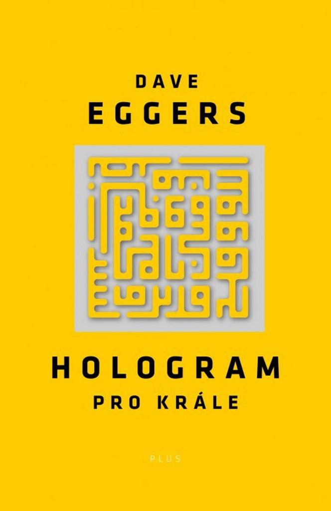 Hologram pro krále - Dave Eggers
