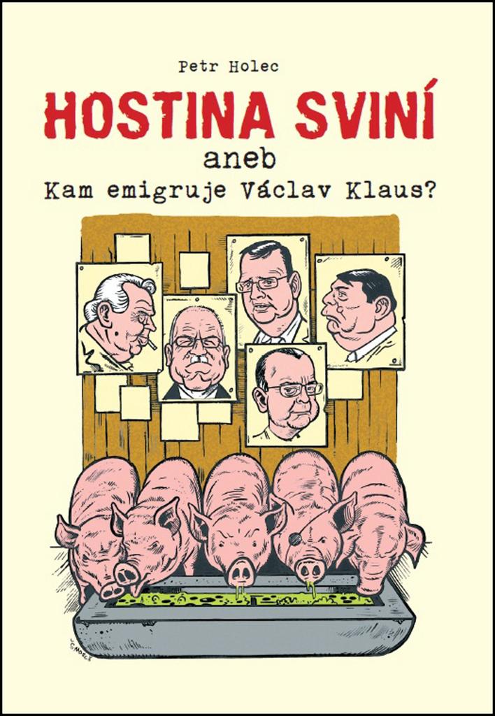 Hostina sviní aneb Kam emigruje Václav Klaus? - Petr Holec