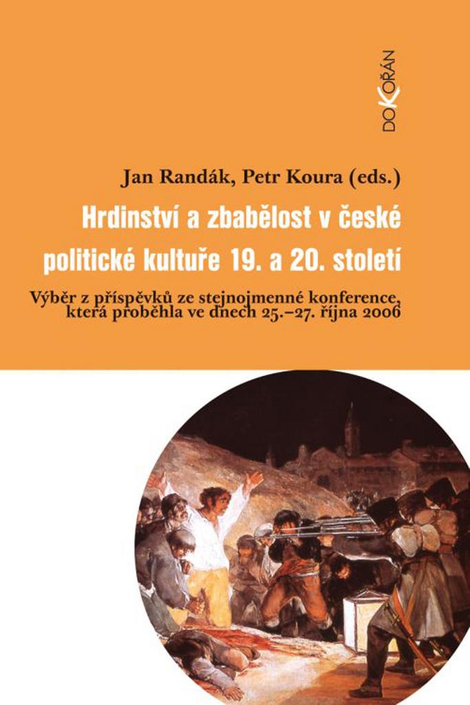 Hrdinství a zbabělost v české politické kultuře 19.a 20. století - Jan Randák