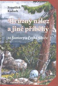 Obrázok Hrůzný nález a jiné příběhy ze Šumavy a České Sibiře