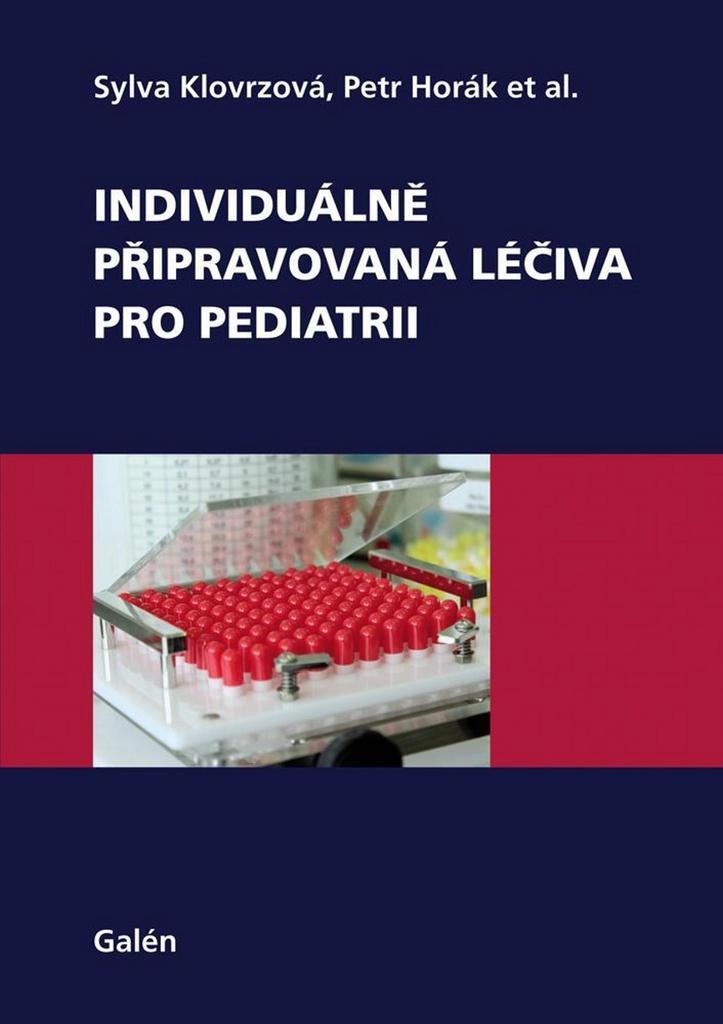 Individuálně připravovaná léčiva pro pediatrii - Sylva Klovrzová, Petr Horák