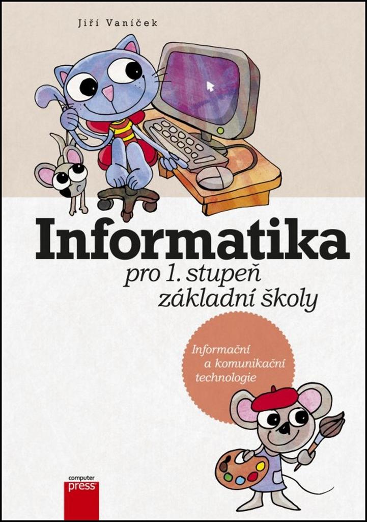 Informatika pro 1. stupeň základní školy - Petra Řezníčková, Jiří Vaníček