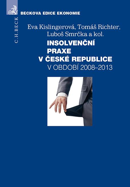 Insolvenční praxe v České republice v období 2008-2013 - prof. Ing. Eva Kislingerová CSc., Ing. Luboš Smrčka CSc., Tomáš Richter