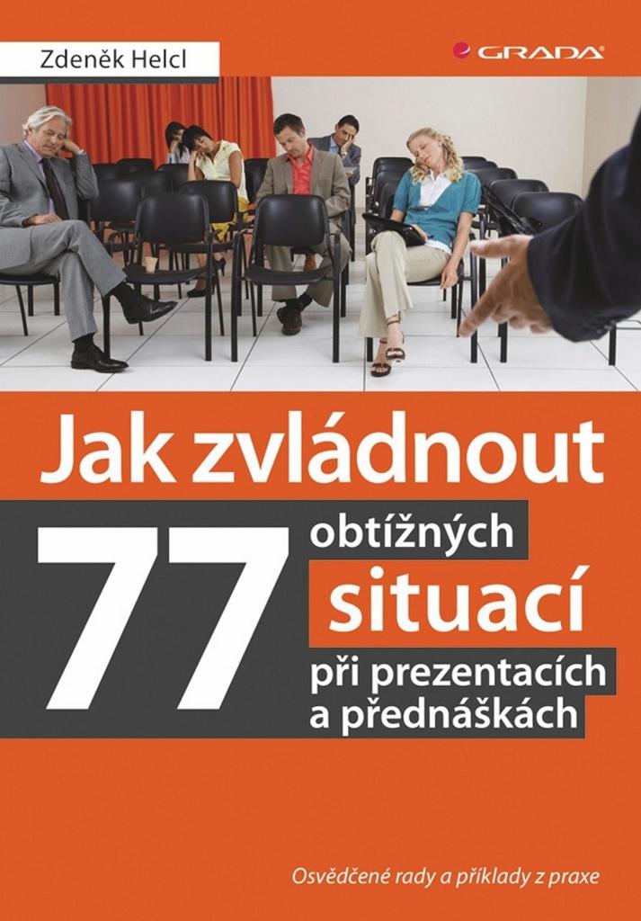Jak zvládnout 77 obtížných situací při prezentacích a přednáškách - Zdeněk Helcl