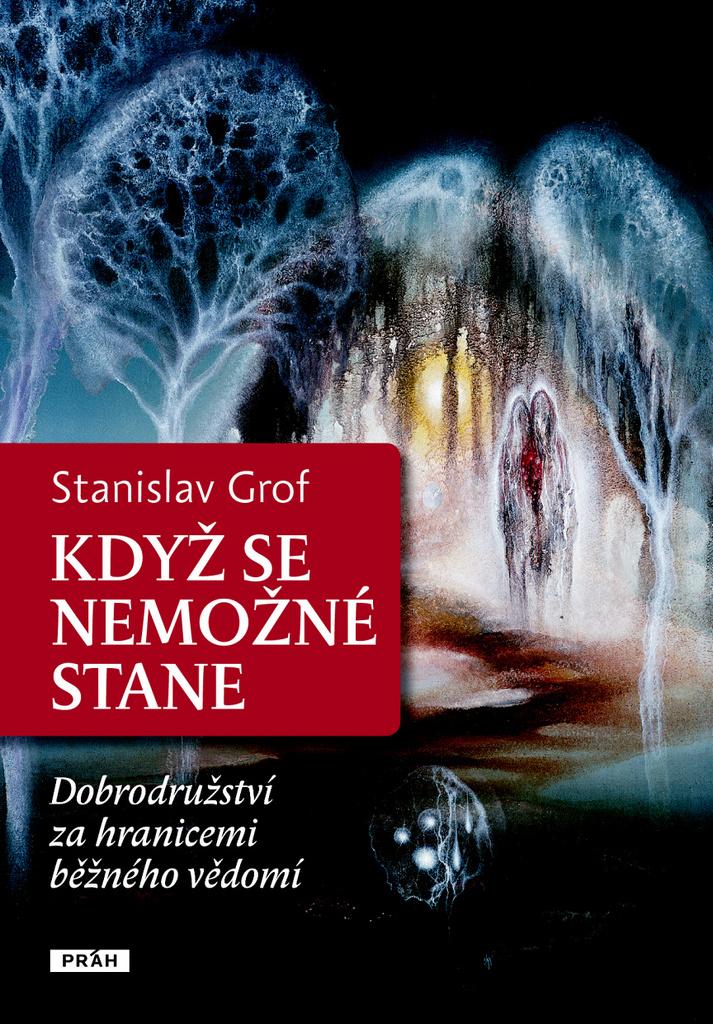 Když se nemožné stane - MUDr. Stanislav Grof Ph.D.