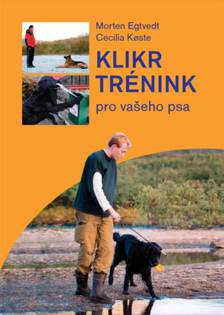 Klikrtrénink pro vašeho psa - Morten Egtvedt, Cecilia Koste
