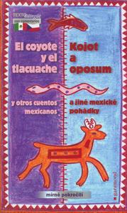 Obrázok Kojot a oposum a jiné mexické pohádky, El coyote y el tlacuache y otros cuentos
