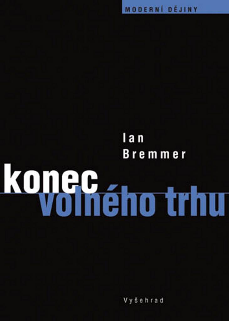 Konec volného trhu - Ian Bremmer