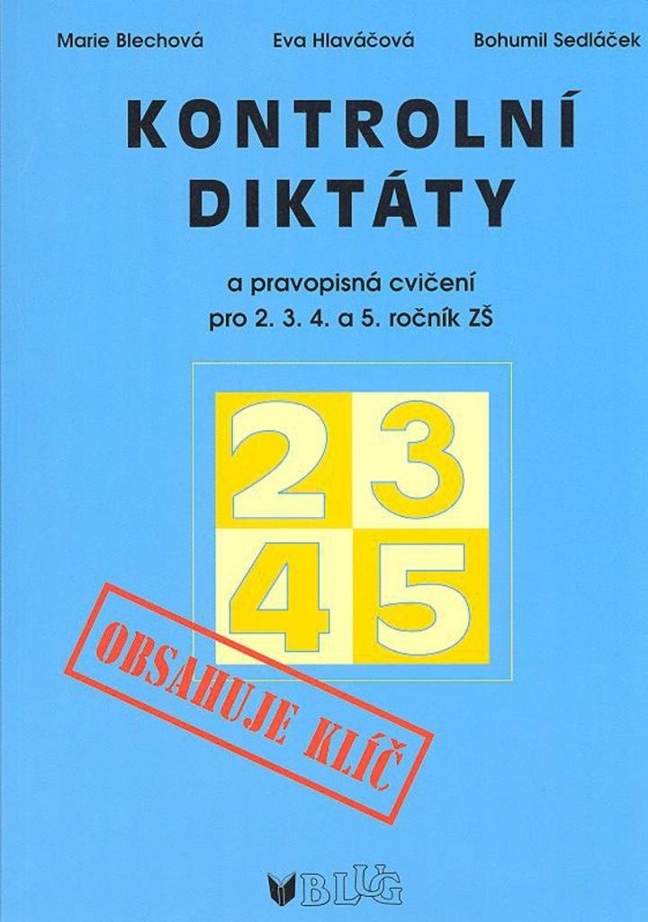 Kontrolní diktáty a pravopisná cvičení pro 2.3.4. a 5. ročník ZŠ - Bohumil Sedláček, Eva Hlaváčová, Marie Blechová