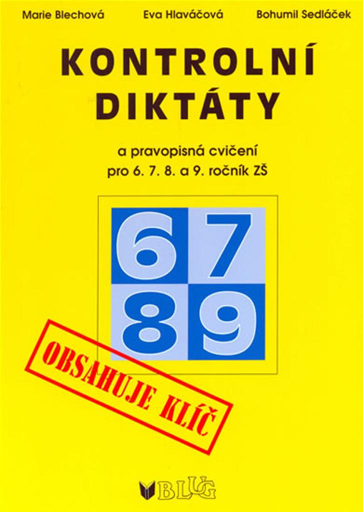 Kontrolní diktáty a pravopisná cvičení pro 6.7.8. a 9. ročník ZŠ - Bohumil Sedláček, Marie Blechová, Eva Hlaváčová