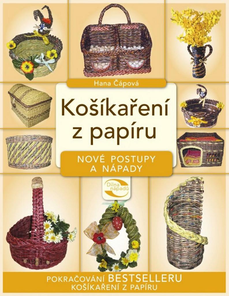 Košíkaření z papíru nové postupy a nápady - Hana Čápová
