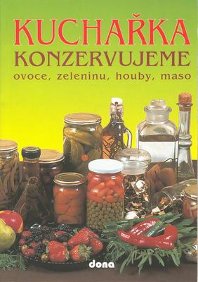 Obrázok Kuchařka Konzervujeme ovoce, zeleninu, houby, maso