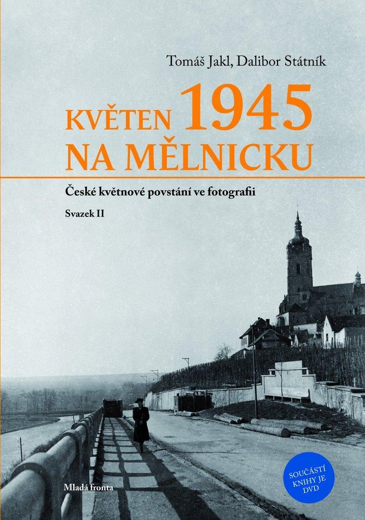 Květen 1945 na Mělnicku - Dalibor Státník, Tomáš Jakl