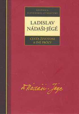 Obrázok Ladislav Nadáši-Jégé Cesta životom a iné prózy