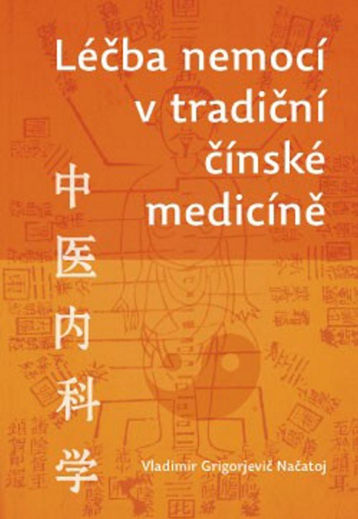 Léčba nemocí v tradiční čínské medicíně - Vladimír Georgijevič Načatoj