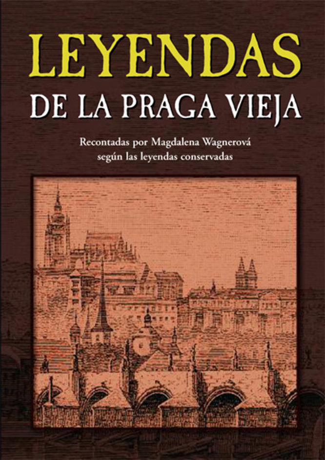 Leyendas de la Praga vieja (Legendy staré Prahy španělsky) - Magdalena Wagnerová