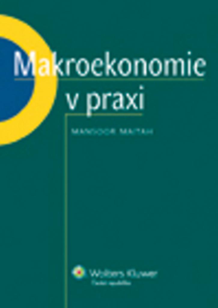 Makroekonomie v praxi - Mansoor Maitah