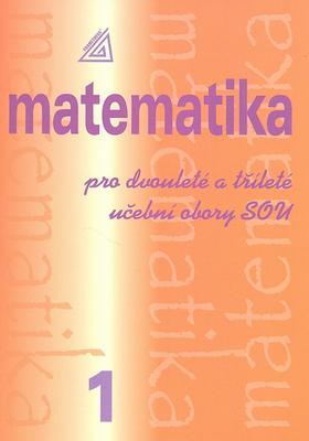 Obrázok Matematika pro dvouleté a tříleté učební obory SOU 1