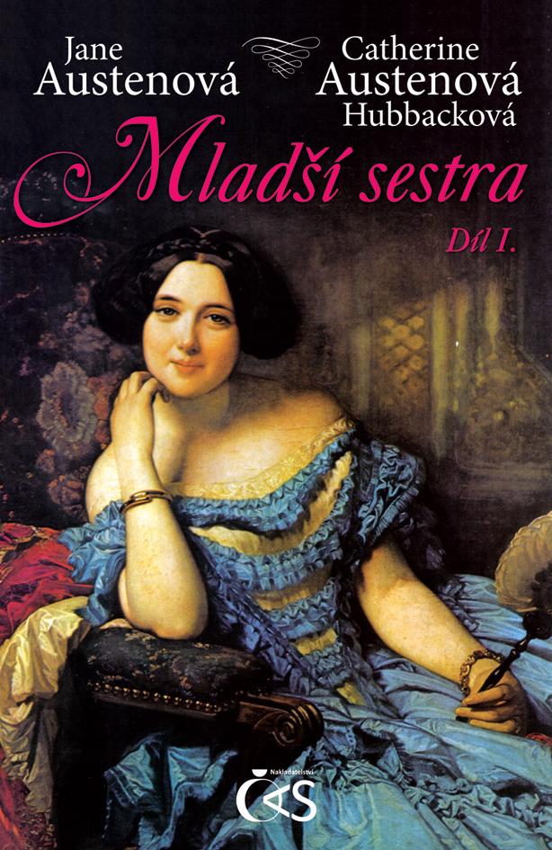 Mladší sestra Díl I. - Catherine Anne Austenová Hubbacková, Jane Austenová