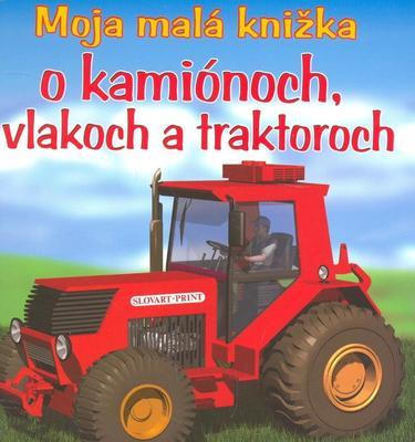Obrázok Moja malá knižka o kamiónoch, vlakoch a traktoroch