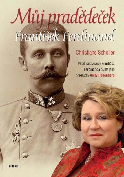 Můj pradědeček František Ferdinand - Anita Hohenberg, Christiane Scholler