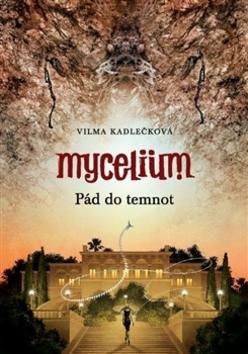 Mycelium Pád do temnot (III.) - Vilma Kadlečková