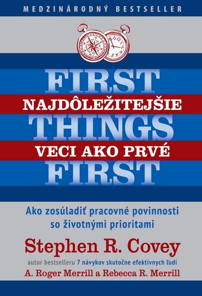 Najdôležitejšie veci ako prvé First things first - Rebecca Merrill, A. Roger Merrill, Stephen R. Covey