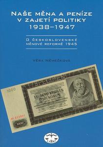 Obrázok Naše měna a peníze v zajetí politiky 1938 - 1947
