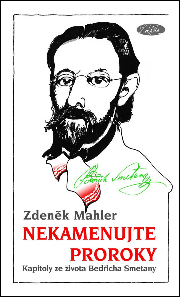 Nekamenujte proroky (Bedřich Smetana) - Zdeněk Mahler
