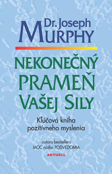 Nekonečný prameň vašej sily - Dr. Joseph Murphy
