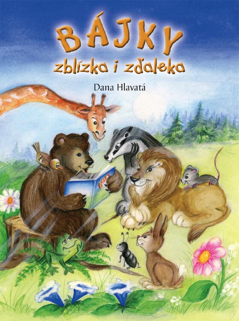Bájky zblízka i zďaleka - Dana Hlavatá
