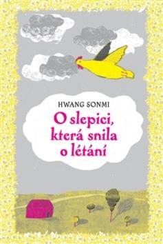 O slepici, která snila o létání - Hwang Sonmi