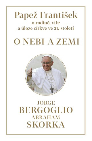 Papež František O nebi a zemi - Jorge Mario Bergoglio, Abraham Skorka