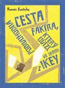 Podivuhodná cesta fakíra, který uvízl ve skříni z IKEY - Romain Puertolas
