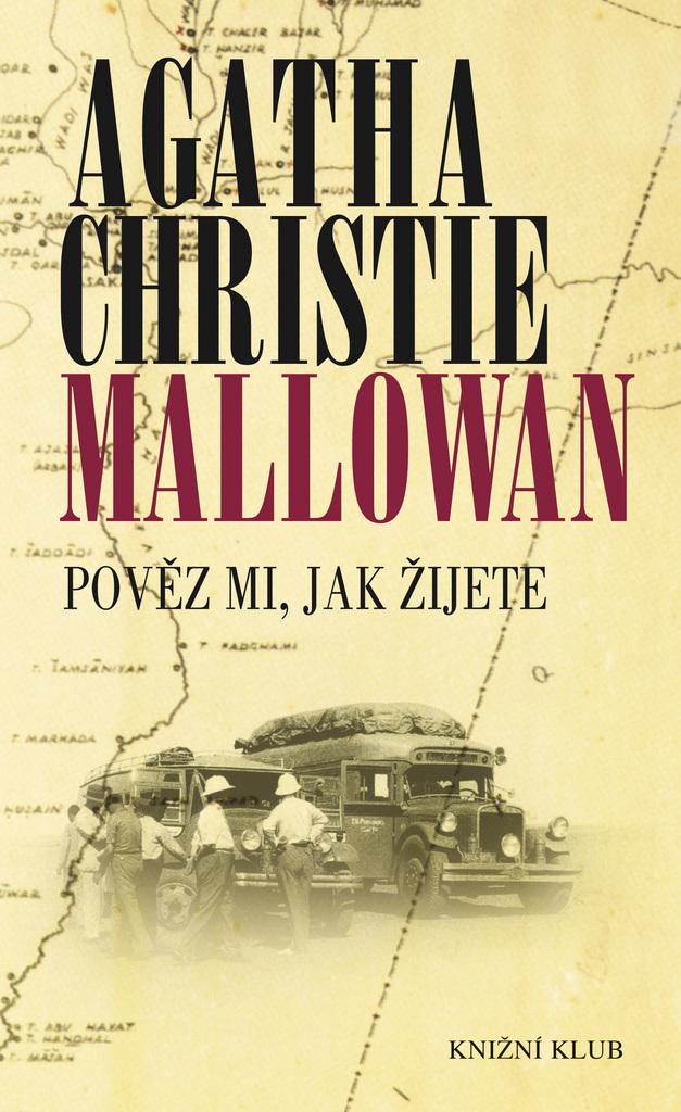 Pověz mi, jak žijete - Agatha Christie Mallowanová