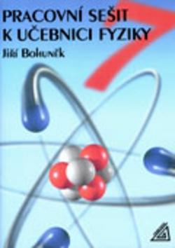 Pracovní sešit k učebnici fyziky pro 7.ročník ZŠ - Jiří Bohuněk