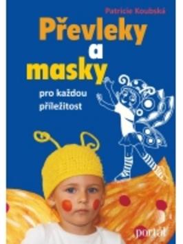 Převleky a masky pro každou příležitost - Patricie Koubská
