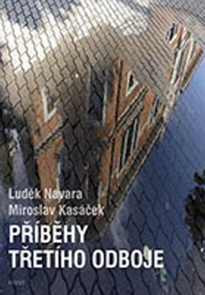 Příběhy třetího odboje - Luděk Navara, Miroslav Kasáček