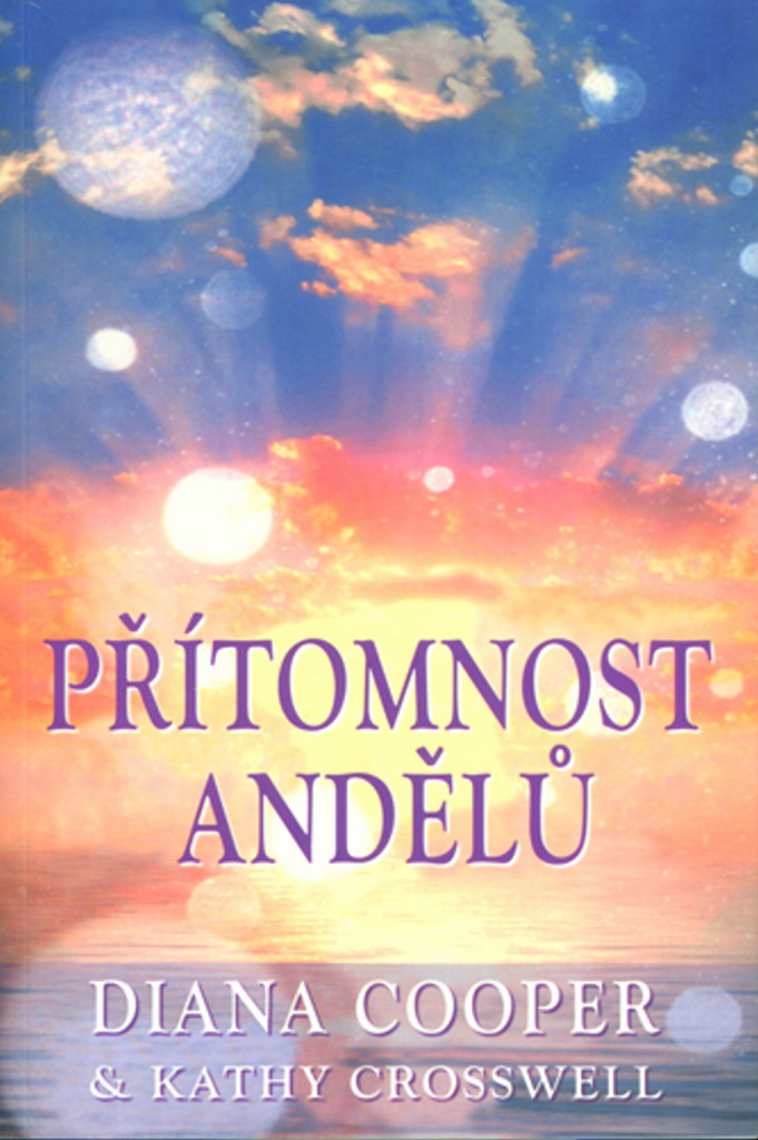 Přítomnost andělů - Diana Cooper, Kathy Crosswell