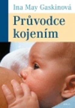 Průvodce kojením - Ina May Gaskinová