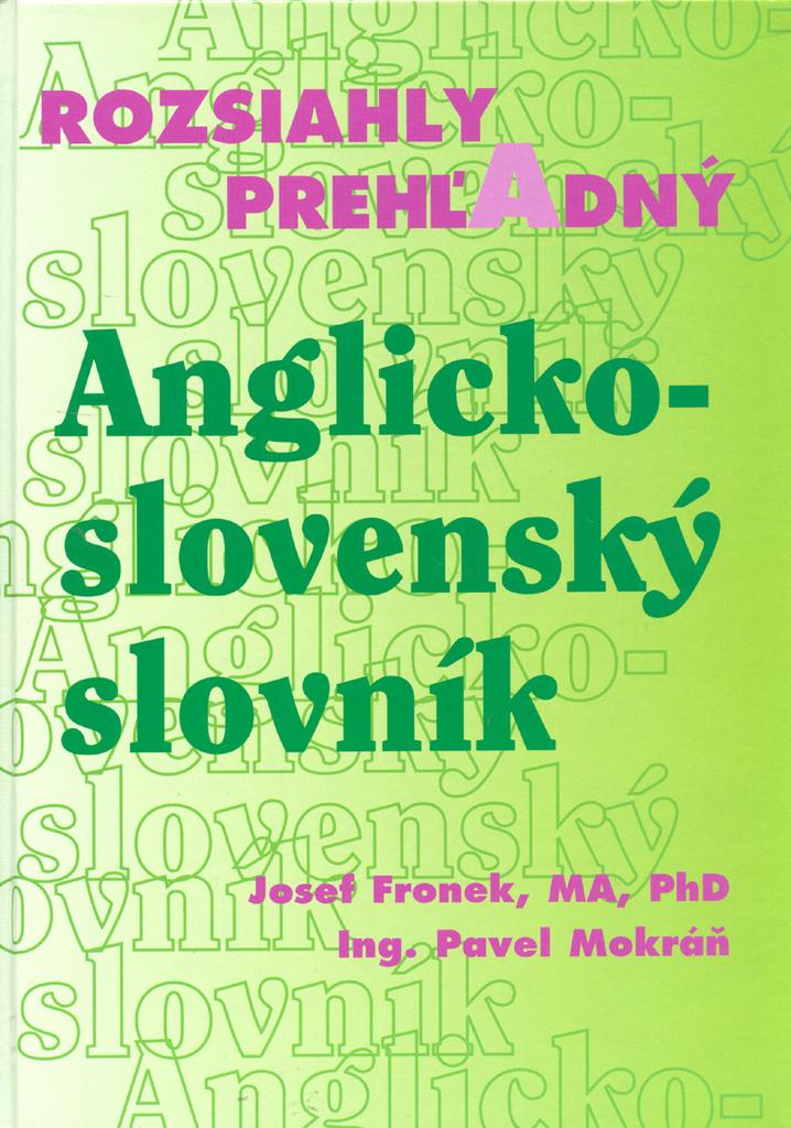 Rozsiahly prehľadný Anglicko - slovenský slovník - Josef Fronek, Pavel Mokráň