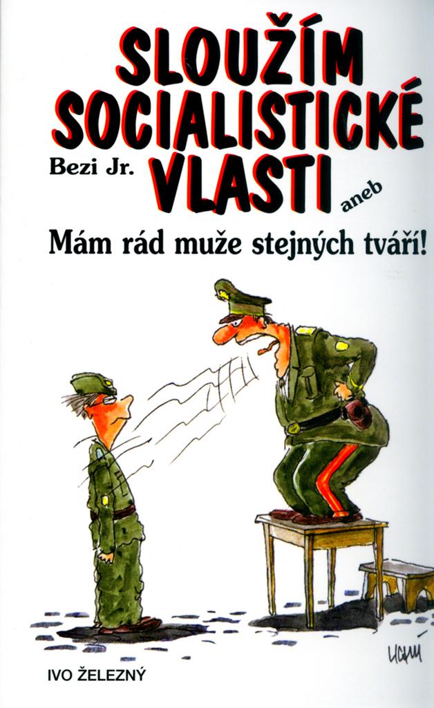 Ivo Železný Sloužím socialistické vlasti - Jr. Bezi